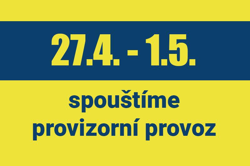 V týdnu od 27.4. do 1.5. spouštíme provizorní provoz